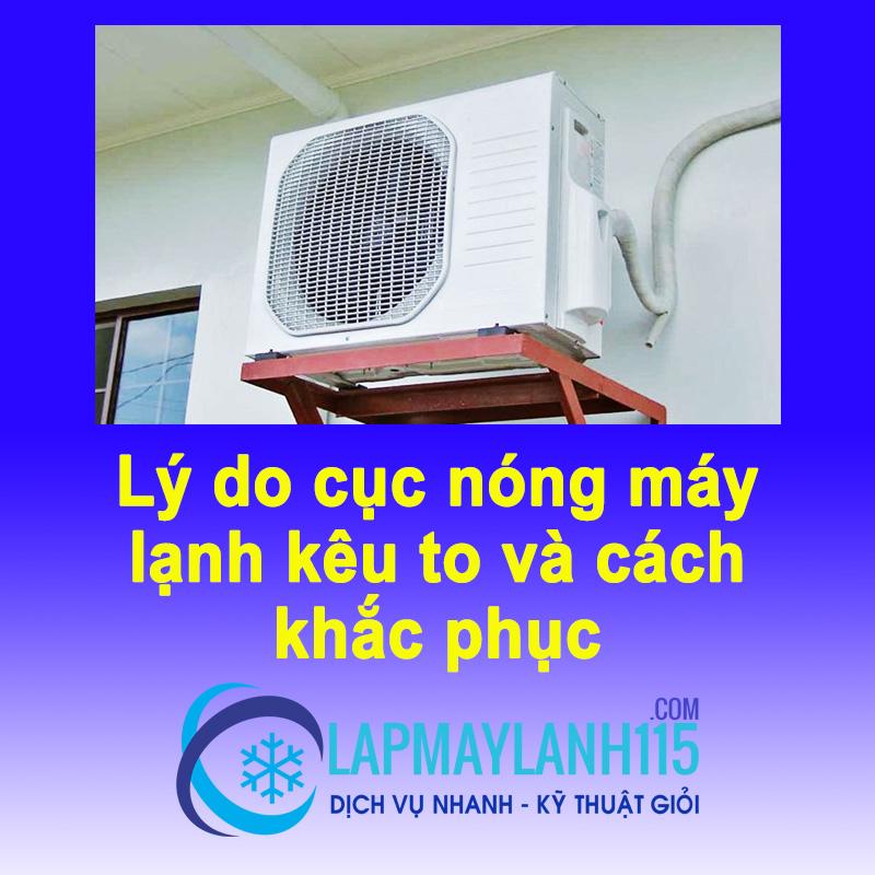 Lý do cục nóng máy lạnh kêu to? Làm sao để máy hoạt động êm ái ?